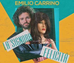 """Il nuovo singolo del cantautore Emilio Carrino""""LA SIGNORA FELICITÀ"""